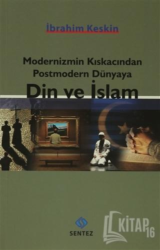 Modernizmin Kıskacından Postmodern Dünyaya Din ve İslam - Kitap16