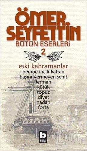 Ömer Seyfettin Bütün Eserleri 2 - Eski Kahramanlar - Kitap16
