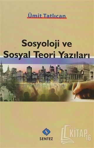 Sosyoloji ve Sosyal Teori Yazıları - Kitap16
