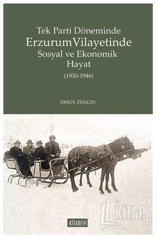 Tek Parti Döneminde Erzurum Vilayetinde Sosyal ve Ekonomik Hayat (1930