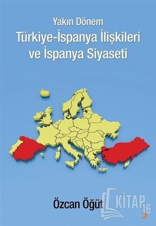 Yakın Dönem Türkiye-İspanya İlişkileri ve İspanya Siyaseti - Kitap16