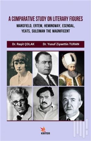 A Comparative Study On Literary Figures: Mansfield, Ertem, Hemingway, Esendal, Yeats, Suleiman The Magnificent