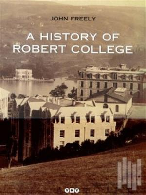A History Of Robert College | John Freely | kitapambari.com