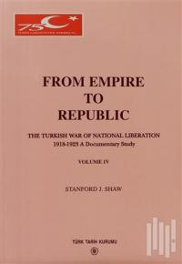 From Empire to Republic Volume 4 / The Turkish War of National Liberation 1918-1923 A Documentary Study