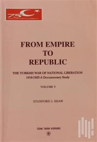 From Empire to Republic Volume 5 / The Turkish War of National Liberation 1918-1923 A Documentary Study