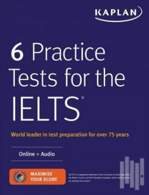 Kaplan 6 Practice Tests for the IELTS