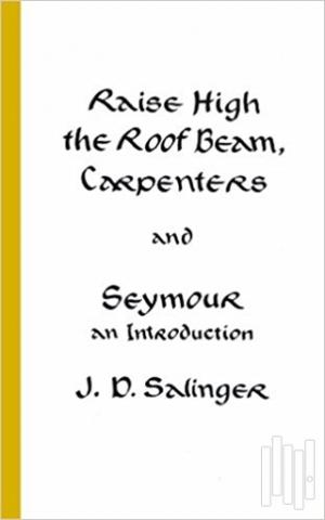 Jerome David Salinger Raise High the Roof Beam, Carpenters and Seymour