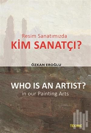 Resim Sanatımızda Kim Sanatçı? - Who is an Artist? In our Paintting Arts