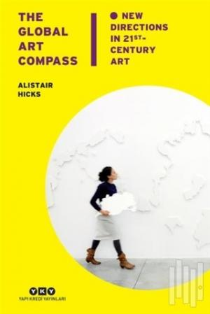The Global Art Compass - New Directions In 21 st. Century Art (Ciltli)