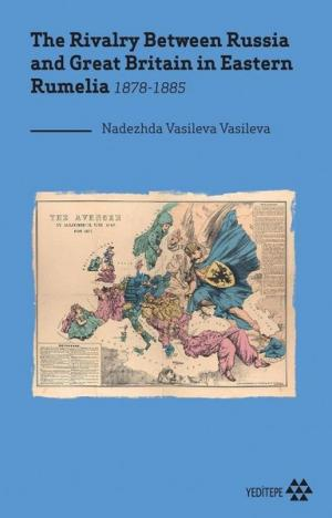 The Rivalry Between Russia and Great Britain in Eastern Rumelia 1878 - 1885