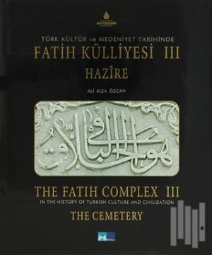 Türk Kültür ve Medeniyet Tarihinde Fatih Külliyesi (3 Cilt) / In The History of Turkish Culture and Civilization The Fatih Complex (3 Books) (Ciltli)