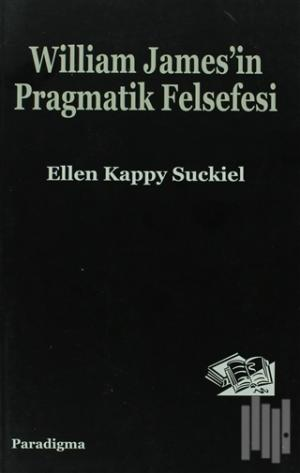 William James'in Pragmatik Felsefesi | Ellen Kappy Suckiel | kitapamba