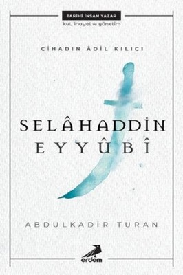 SELAHADDİN EYYUBİ, Cihadın Adil Kılıcı Abdulkadir Turan