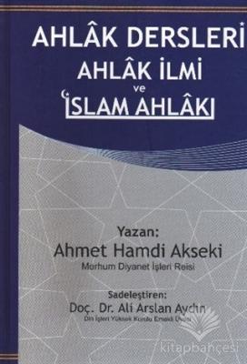 Ahlak Dersleri Ahlak İlmi ve İslam Ahlakı (Ciltli) Ahmet Hamdi Akseki