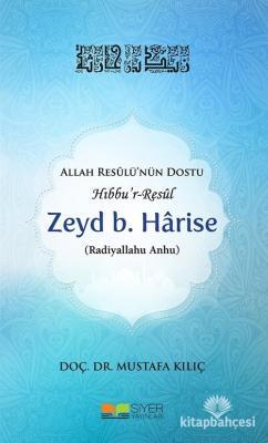Allah Resulü'nün Dostu Hıbbu'r-Resul Zeyd B. Harise Mustafa Kılıç