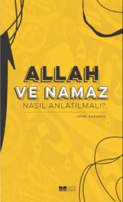 Allah ve Namaz Nasıl Anlatılmalı? Vehbi Karakaş