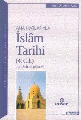Ana Hatlarıyla İslam Tarihi 4 Prof. Dr. Adem Apak