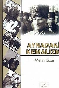 Aynadaki Kemalizm Metin Köse