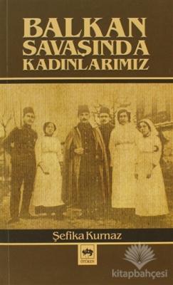 Balkan Savaşında Kadınlarımız