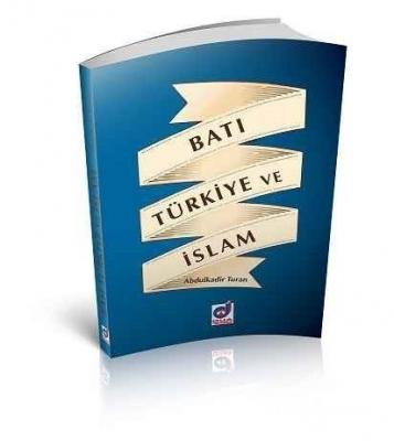 Batı Türkiye ve İslam Abdülkadir Turan