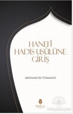 Hanefi Hadis Usulüne Giriş Abdülmecid Türkmani