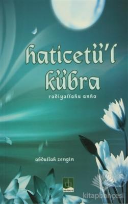 Haticetü'l Kübra (Radiyallahu Anha)