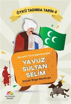 Hilafet Tahtının Sultanı Yavuz Sultan Selim - Öykü Tadında Tarih 3