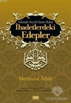 İbadetlerdeki Edepler - Mecma'ul Adab Seyyid Hasan Hulusi