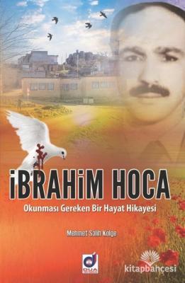 İbrahim Hoca Okunması Gereken Bir Hayat Hikayesi Mehmet Salih Kölge