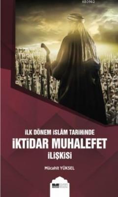 İlk Dönem İslam Tarihinde İktidar Muhalefet İlişkisi Mücahit Yüksel