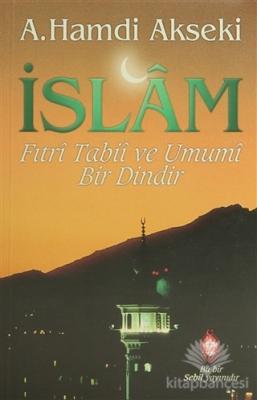 İslam Fıtri Tabii ve Umumi Bir Dindir