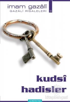 Kudsi Hadisler - Gazali Risaleleri 3