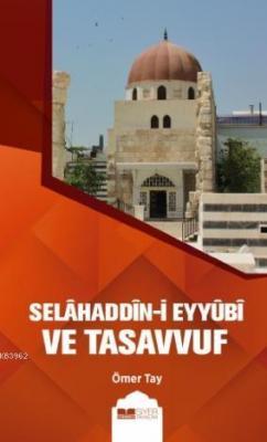 Selahaddin - i Eyyubi ve Tasavvuf Ömer Tay