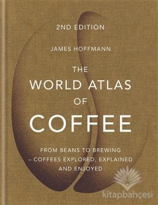 The World Atlas of Coffee (Ciltli)