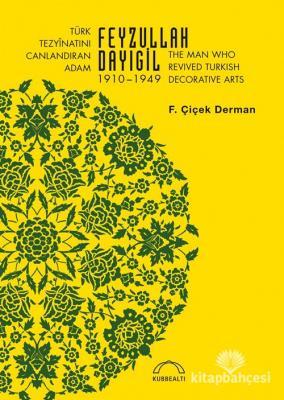 Türk Tezyînatını Canlandıran Adam Feyzullah Dayıgil 1910 1949 F. Çiçek