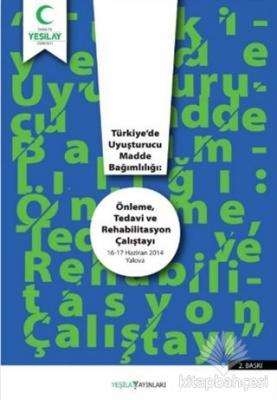 Türkiye'de Uyuşturucu Madde Bağımlılığı: Önleme Tedavi ve Rehabilitasyon Çalıştayı