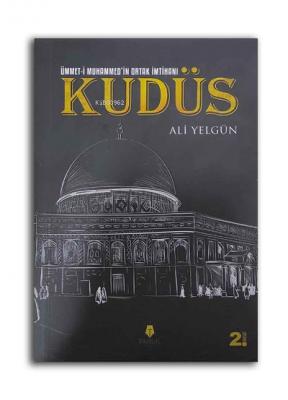 Ümmet-i Muhammed'in Ortak İmtihanı Kudüs Ali Yelgün