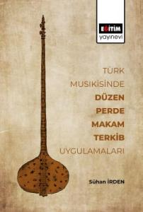 Türk Musikisinde Düzen, Perde, Makam, Terkib Uygulamaları