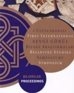 1.Uluslararası Sevgi Gönül Bizans Araştırmaları Sempozyumu: Bildiriler