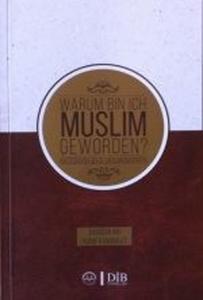 Warum Bin Ich Muslim Geworden?