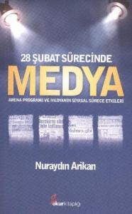 28 Şubat Sürecinde Medya (Arena Programı ve Medyanın Siyasal Sürece Etkileri)