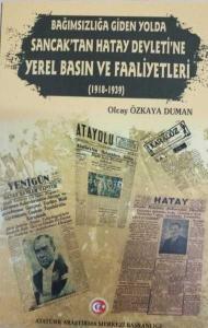 Bağımzılığa Giden Yolda Sancak'tan Hatay Devleti'ne Yerel Basın ve Faaliyetleri