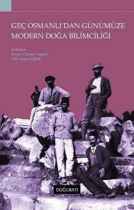 Geç Osmanlı'dan Günümüze Modern Doğa Bilimciliği
