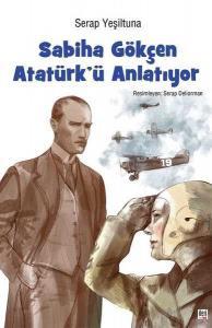 Sabiha Gökçen Atatürk' ü Anlatıyor