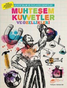 Acayip Bilim ve Eğlenceli Deneyler-Muhteşem Kuvvetler ve Özellikleri