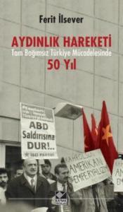 Aydınlık Hareketi-Tam Bağımsız Türkiye Mücadelesinde 50 Yıl