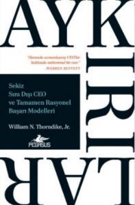 Aykırılıklar-Sekiz Sıra Dışı CEO ve Tamamen Rasyonel Başarı Modelleri