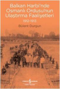 Balkan Harbi'nde Osmanlı Ordusu'nun Ulaştırma Faaliyetleri 1912-1913