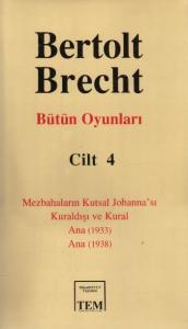 Bertolt Brecht Bütün Oyunları-4: Mezbahaların Kutsal Johanna'sı-Kuraldışı ve Kural-Ana (1933)