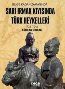 Bilge Kağan Zamanında Sarı Irmak Kıyısında Türk Heykelleri 721-724